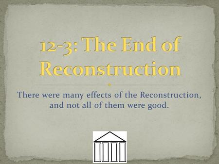 There were many effects of the Reconstruction, and not all of them were good.