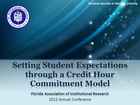 Student success is the first priority. Credit Hour Commitment Model Presenters  James Thomas Coraggio, Executive Director, Institutional Research and.
