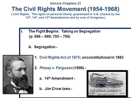 Honors Chapters 21 The Civil Rights Movement (1954-1968) ( Civil Rights: The rights of personal liberty, guaranteed to U.S. citizens by the 13 th, 14 th,
