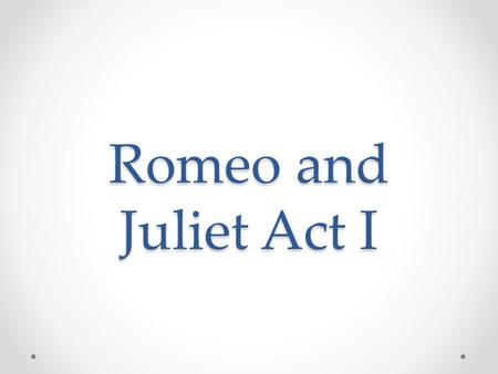 Romeo and Juliet Act I. Scene iii – Juliet with her mother and nurse Juliet is being counseled by her nurse and mother about marriage On Lammastide (Aug.
