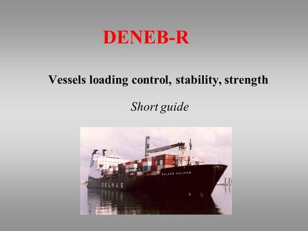 DENEB-R Vessels loading control, stability, strength Short guide.