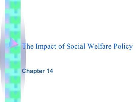 The Impact of Social Welfare Policy Chapter 14. How does social policy play a role? It protects our civil and human rights.