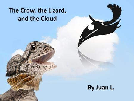 The Crow, the Lizard, and the Cloud By Juan L.. A crow and a frill-necked lizard lived in a dry land. No rain fell. There was very little food. The crow,