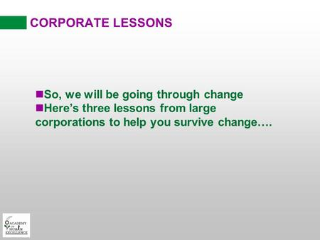 CORPORATE LESSONS nSo, we will be going through change nHere's three lessons from large corporations to help you survive change….