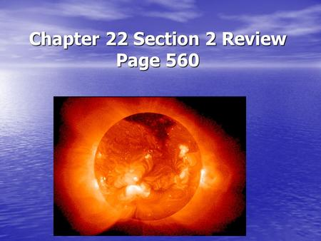 Chapter 22 Section 2 Review Page 560. Earth's Atmosphere.