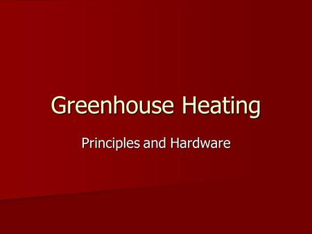 Greenhouse Heating Principles and Hardware. Important Heat Units Btu – British thermal unit – amount of heat required to raise 1 lb of water 1 ºF Btu.