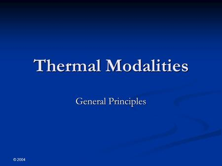 © 2004 Thermal Modalities General Principles. © 2004 Physical Laws Cosine Law Inverse Square Law Arndth-Schultz Principle Law of Grotthus-Draper.