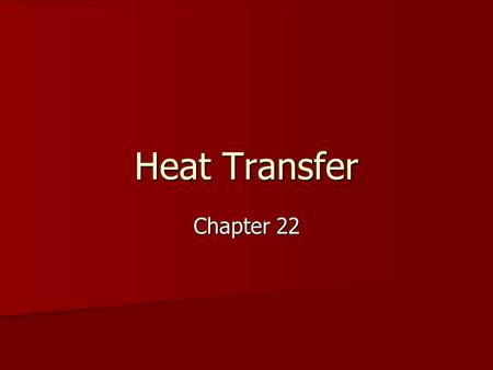 Heat Transfer Chapter 22. Conduction Conduction – energy transfer from particle to particle within certain materials, or from one material to another.