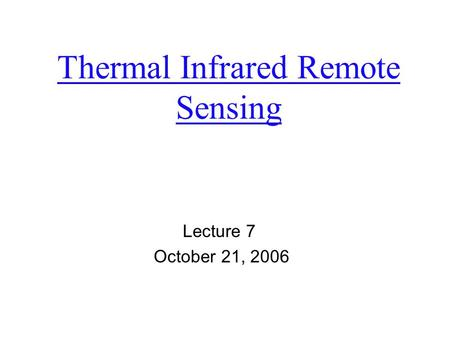 Thermal Infrared Remote Sensing Lecture 7 October 21, 2006.
