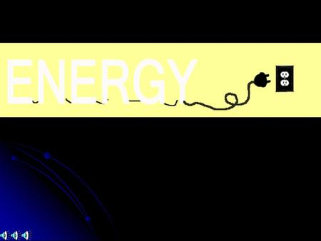 Energy comes in many forms:  Thermal  Radiant  Sound  Chemical  Electrical  Mechanical.