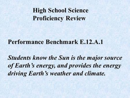 Performance Benchmark E.12.A.1 Students know the Sun is the major source of Earth's energy, and provides the energy driving Earth's weather and climate.