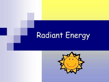 Radiant Energy particles or waves of energy emitted Electromagnetic radiation – energy released from all objects Nuclear radiation – energy released.