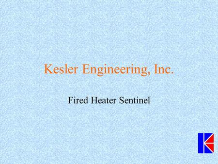 Kesler Engineering, Inc. Fired Heater Sentinel. Introduction to KEI KEI Established 1979 by Michael Kesler –Co-Author of Lee-Kesler Correlation for Thermodynamic.