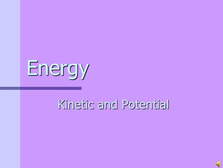 Energy Kinetic and Potential What is Energy? The ability to do work. Work = Force X Distance Forms of Energy: ElectricalMechanical ThermalRadiant GravitationalNuclear.