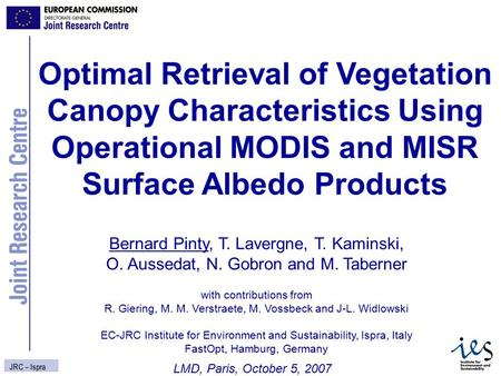 Optimal Retrieval of Vegetation Canopy Characteristics Using Operational MODIS and MISR Surface Albedo Products LMD, Paris, October 5, 2007 JRC – Ispra.