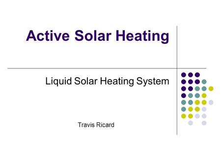 Active Solar Heating Liquid Solar Heating System Travis Ricard.