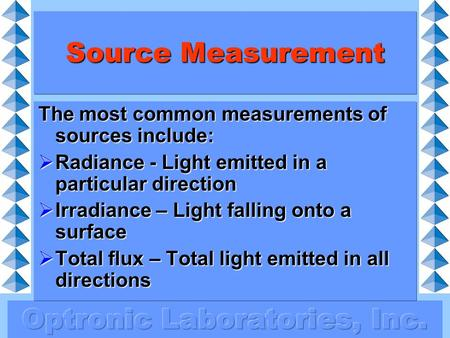 Source Measurement The most common measurements of sources include:  Radiance - Light emitted in a particular direction  Irradiance – Light falling onto.