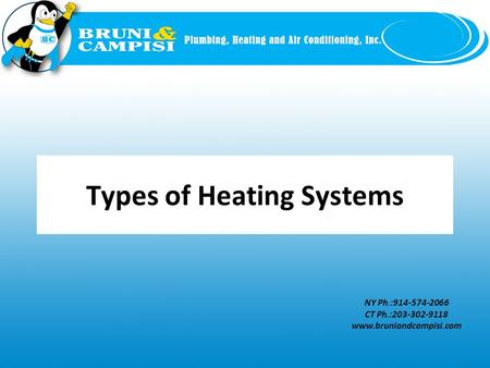 NY Ph.:914-574-2066 CT Ph.:203-302-9118 www.bruniandcampisi.com Types of Heating Systems.