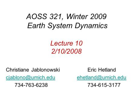 AOSS 321, Winter 2009 Earth System Dynamics Lecture 10 2/10/2008 Christiane Jablonowski Eric Hetland