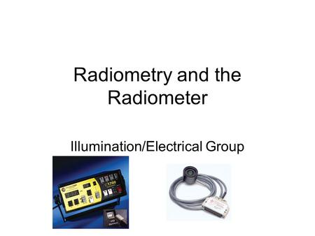 Radiometry and the Radiometer Illumination/Electrical Group.