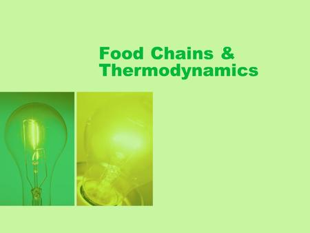 Food Chains & Thermodynamics. Goal To develop an understanding of the interdependence of all organisms and the need for conserving natural resources.