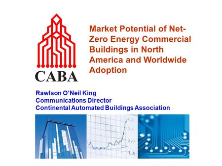 Market Potential of Net- Zero Energy Commercial Buildings in North America and Worldwide Adoption Rawlson O'Neil King Communications Director Continental.