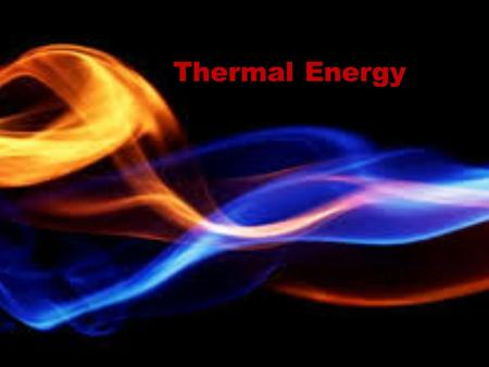 Thermal Energy.