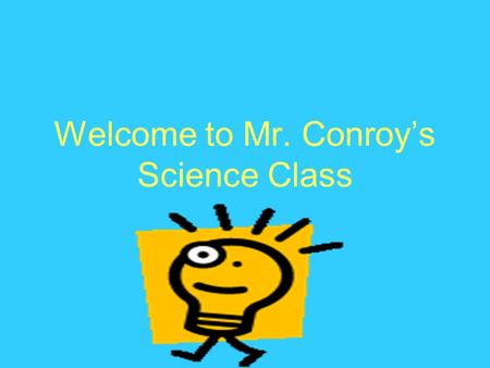 Welcome to Mr. Conroy's Science Class Topic 1 Forms of Energy.