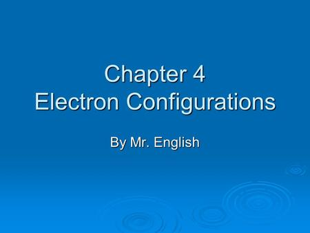 Chapter 4 Electron Configurations By Mr. English.