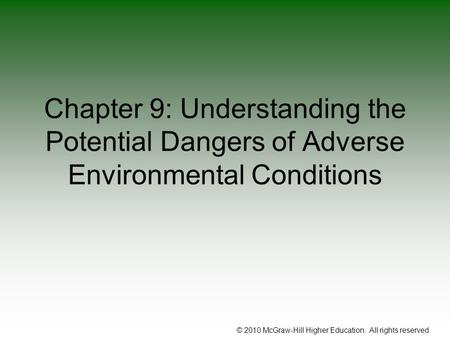 © 2010 McGraw-Hill Higher Education. All rights reserved. Chapter 9: Understanding the Potential Dangers of Adverse Environmental Conditions.