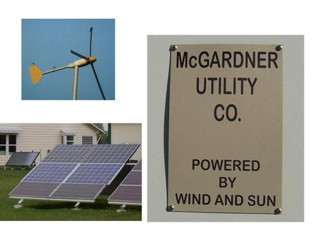 An Affordable Energy Efficient Home Utilizing Solar and Wind Power and Solar Hot Water John Gardner, PE.
