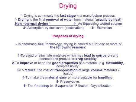 Drying *- Drying is commonly the last stage in a manufacture process.