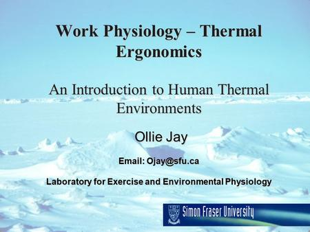 Work Physiology – Thermal Ergonomics An Introduction to Human Thermal Environments Ollie Jay   Laboratory for Exercise and Environmental.