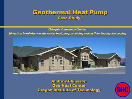 Geothermal Heat Pump Case Study I Chiloquin Community Center: 16 vertical boreholes + water-water heat pump providing radiant floor heating and cooling.
