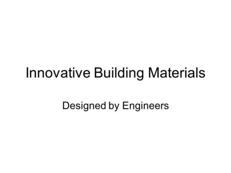 Innovative Building Materials Designed by Engineers.