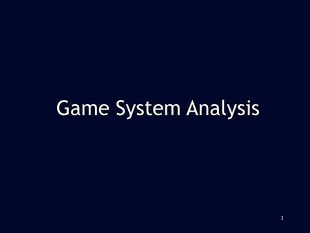 1 Game System Analysis. Idea about system analysis (SA) Idea about system analysis (SA) Mind mapping Mind mapping Case study – term project Case study.