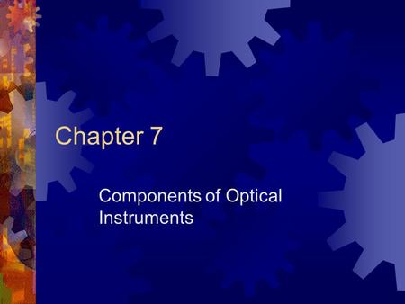 Chapter 7 Components of Optical Instruments. Typical spectroscopic instruments contain five components: (1) a stable source of radiant energy, (2) a transparent.