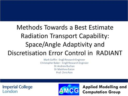 Methods Towards a Best Estimate Radiation Transport Capability: Space/Angle Adaptivity and Discretisation Error Control in RADIANT Mark Goffin - EngD Research.