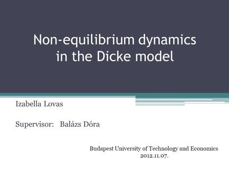Non-equilibrium dynamics in the Dicke model Izabella Lovas Supervisor: Balázs Dóra Budapest University of Technology and Economics 2012.11.07.