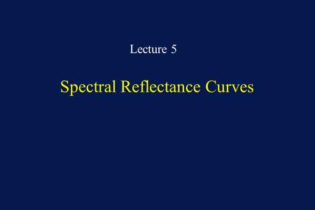 Spectral Reflectance Curves Lecture 5. When specular reflection occurs, the surface from which the radiation is reflected is essentially smooth (i.e.