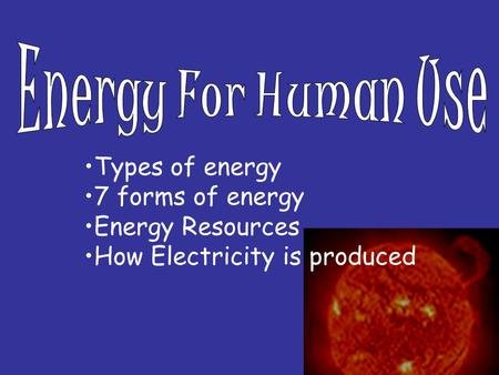 Types of energy 7 forms of energy Energy Resources How Electricity is produced.