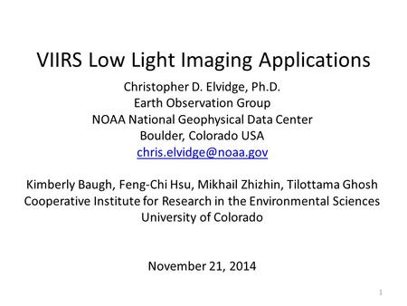 VIIRS Low Light Imaging Applications Christopher D. Elvidge, Ph.D. Earth Observation Group NOAA National Geophysical Data Center Boulder, Colorado USA.
