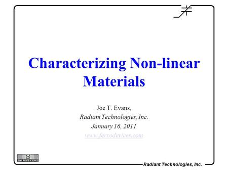 Characterizing Non-linear Materials Joe T. Evans, Radiant Technologies, Inc. January 16, 2011 www.ferrodevices.com.