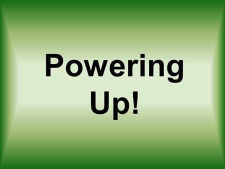 Powering Up!. Fun Facts Newton's Second Law of Motion: when an object is acted on by an outside force, the strength of the force equals the mass of the.