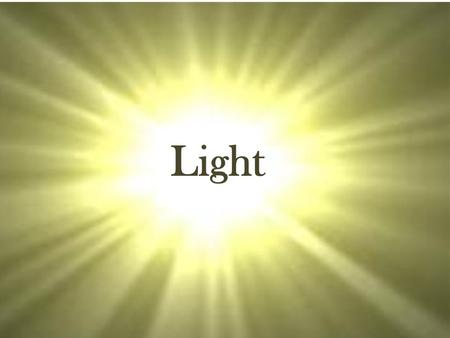 Light. Light is a form of energy called radiant energy.