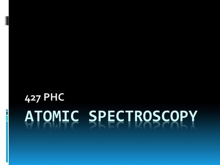 427 PHC. Introduction  Spectrometric methods are a large group of analytical methods that are based on atomic and molecular spectroscopy.  Spectroscopy.