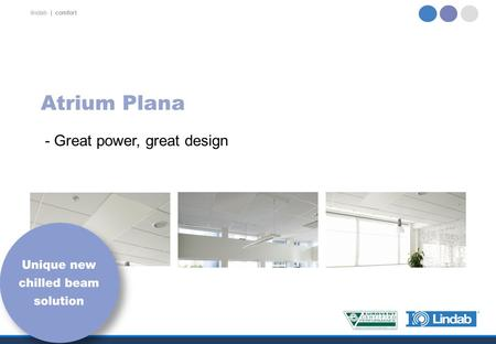 Lindab | comfort Atrium Plana - Great power, great design.