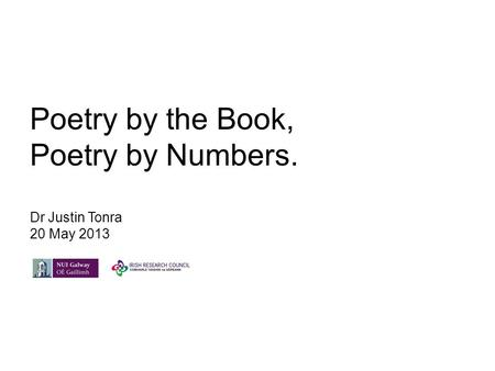 Poetry by the Book, Poetry by Numbers. Dr Justin Tonra 20 May 2013.