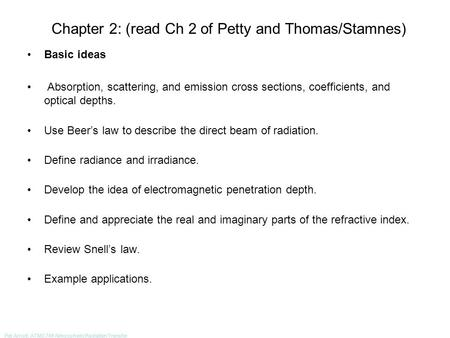 Pat Arnott, ATMS 749 Atmospheric Radiation Transfer Chapter 2: (read Ch 2 of Petty and Thomas/Stamnes) Basic ideas Absorption, scattering, and emission.