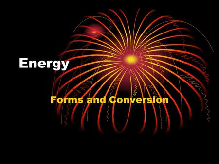 Energy Forms and Conversion.